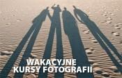Wakacyjne kursy fotografii KFC PLUS. Warsztaty Fotograficzne.